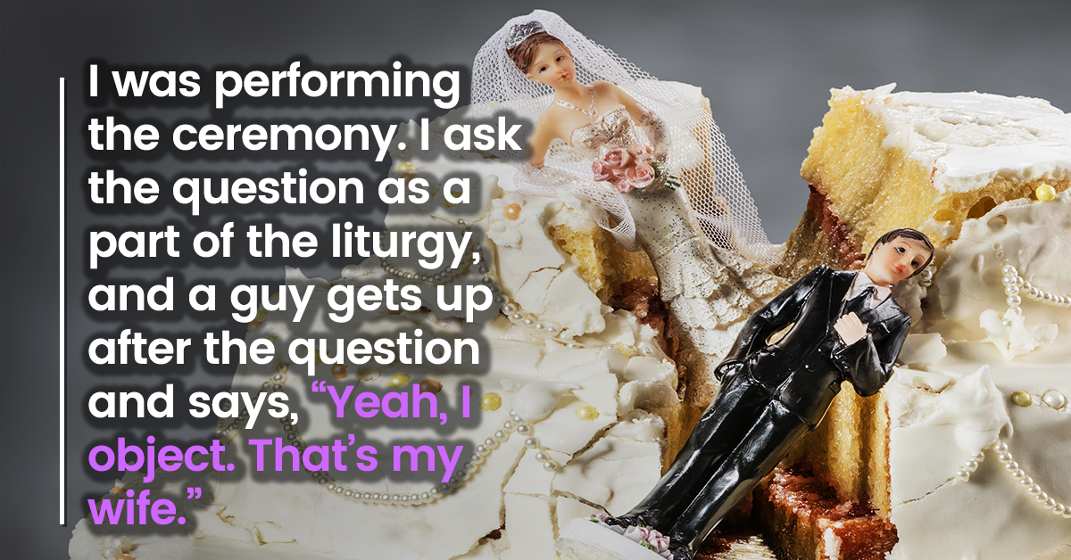 These 21 Real Life Stories Of Wedding Objections Will Make You Never Want To Get Married