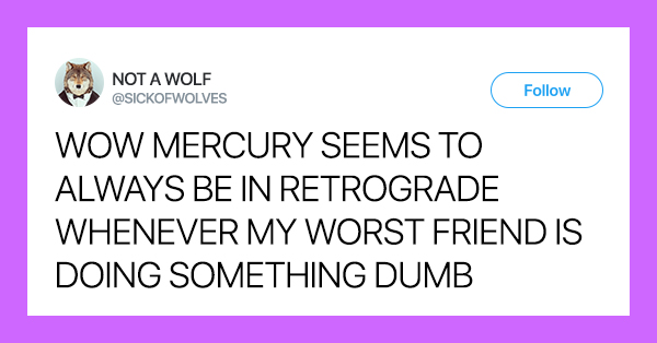 20+ Tweets About Mercury Being In Retrograde That'll Make You Forget Mercury Is In Retrograde
