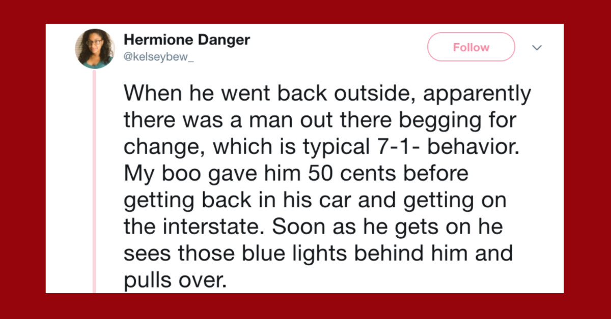 Woman's Story About Her Boyfriend Getting Pulled Over For Giving A Man Change Is Unreal